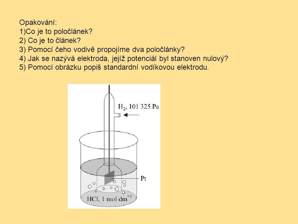 Opakování: 1)Co je to poločlánek? 2) Co je to článek? 3) Pomocí čeho vodivě propojíme dva poločlánky? 4) Jak se nazývá elektroda, jejíž potenciál byl
