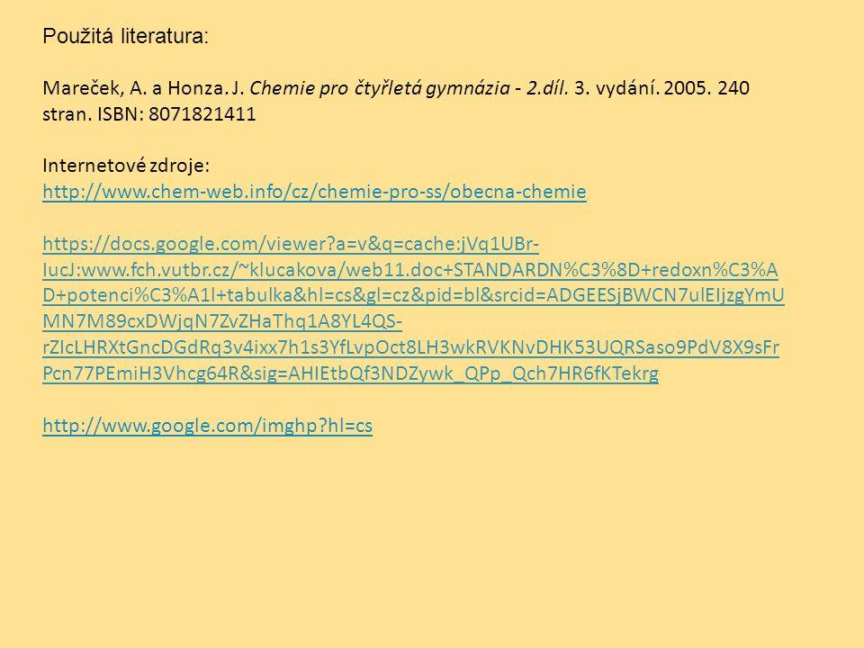Použitá literatura: Mareček, A. a Honza. J. Chemie pro čtyřletá gymnázia - 2.díl. 3. vydání. 2005. 240 stran. ISBN: 8071821411 Internetové zdroje: htt