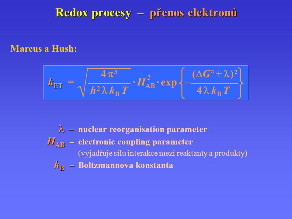 Redox procesy – přenos elektronů Marcus a Hush: 4  3 2 (  G ° + ) 2 k ET k ET = · H AB · exp – h 2 k B T 4 k B T..