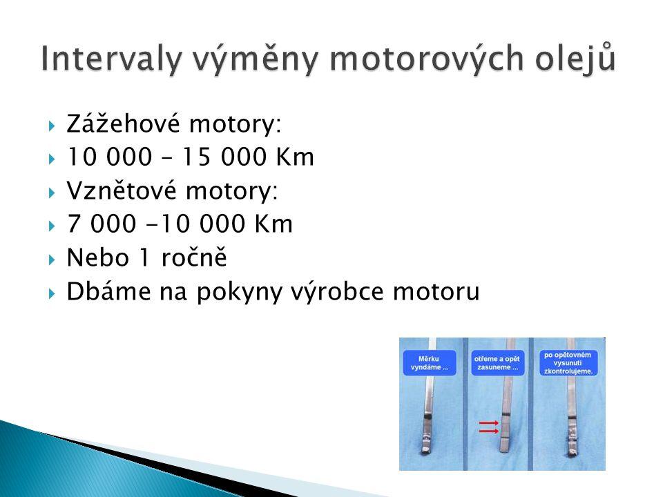  Zážehové motory:  10 000 – 15 000 Km  Vznětové motory:  7 000 -10 000 Km  Nebo 1 ročně  Dbáme na pokyny výrobce motoru