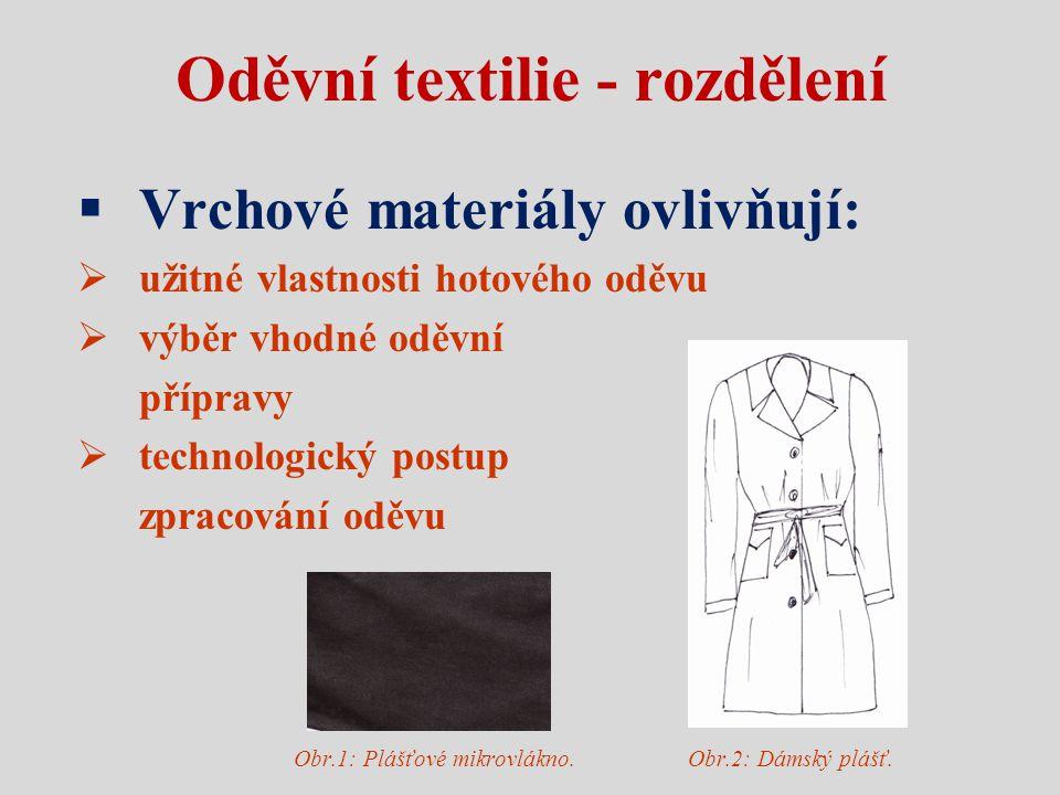 Oděvní textilie - rozdělení  Vrchové materiály ovlivňují:  užitné vlastnosti hotového oděvu  výběr vhodné oděvní přípravy  technologický postup zp