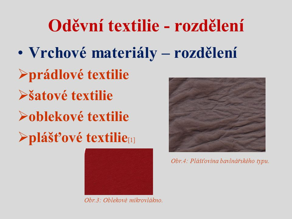 Oděvní textilie - rozdělení Vrchové materiály – rozdělení  prádlové textilie  šatové textilie  oblekové textilie  plášťové textilie [1] Obr.4: Plá