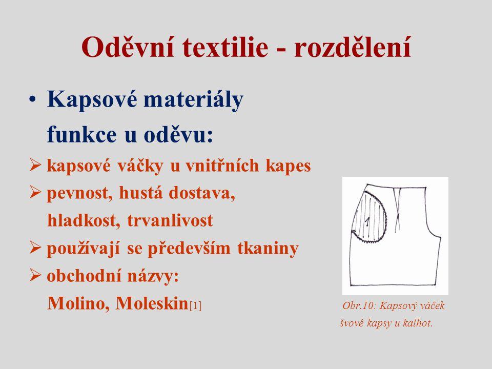 Oděvní textilie - rozdělení Kapsové materiály funkce u oděvu:  kapsové váčky u vnitřních kapes  pevnost, hustá dostava, hladkost, trvanlivost  použ
