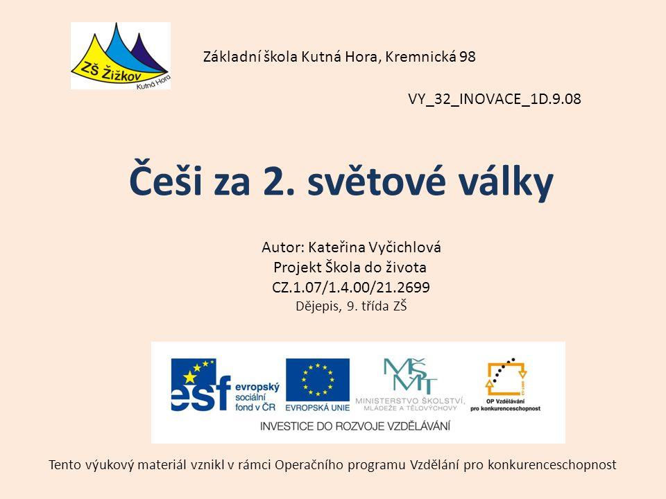 VY_32_INOVACE_1D.9.08 Autor: Kateřina Vyčichlová Projekt Škola do života CZ.1.07/1.4.00/21.2699 Dějepis, 9.