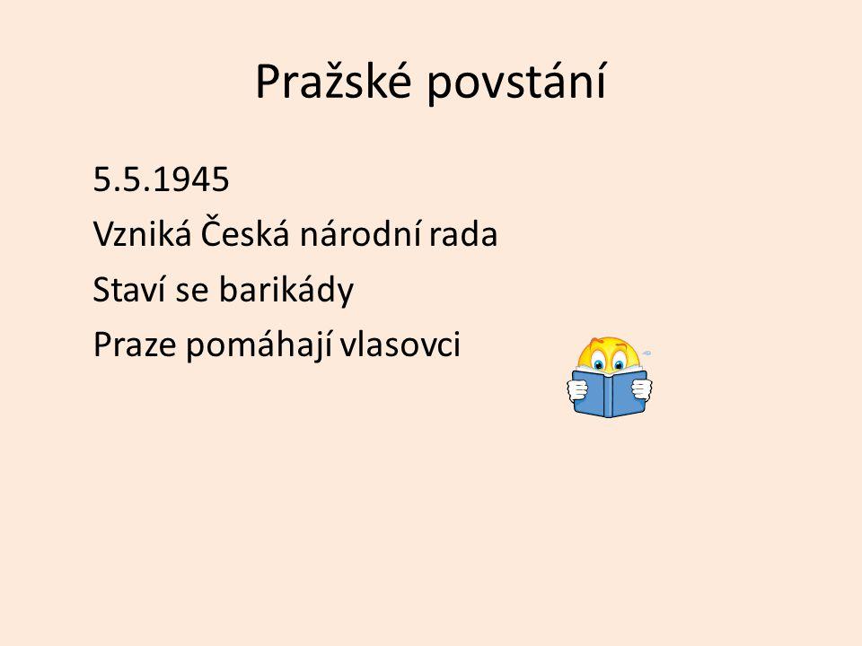 Pražské povstání 5.5.1945 Vzniká Česká národní rada Staví se barikády Praze pomáhají vlasovci