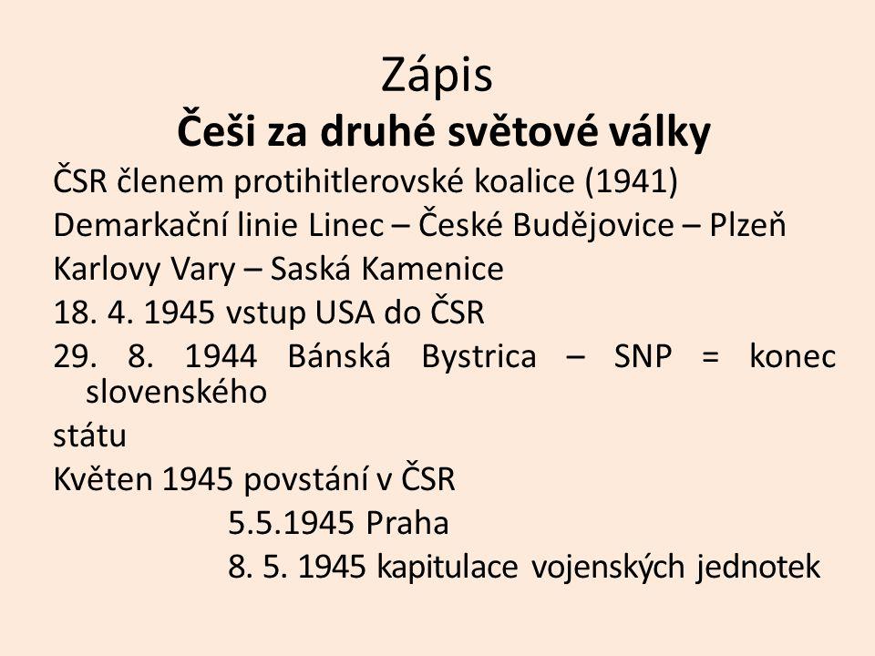 Zápis Češi za druhé světové války ČSR členem protihitlerovské koalice (1941) Demarkační linie Linec – České Budějovice – Plzeň Karlovy Vary – Saská Kamenice 18.