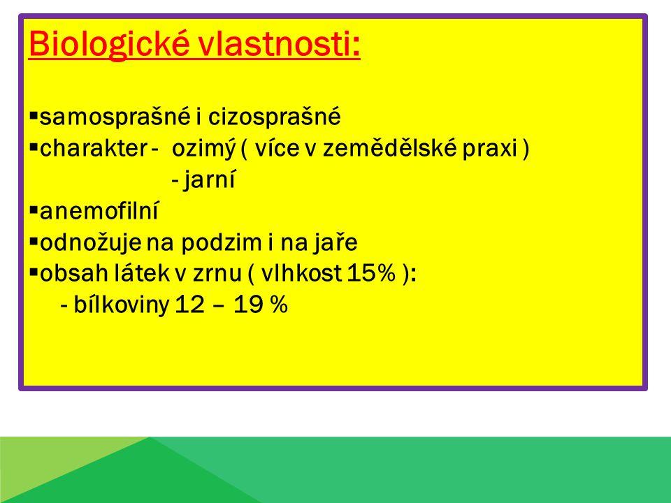 Biologické vlastnosti:  samosprašné i cizosprašné  charakter - ozimý ( více v zemědělské praxi ) - jarní  anemofilní  odnožuje na podzim i na jaře