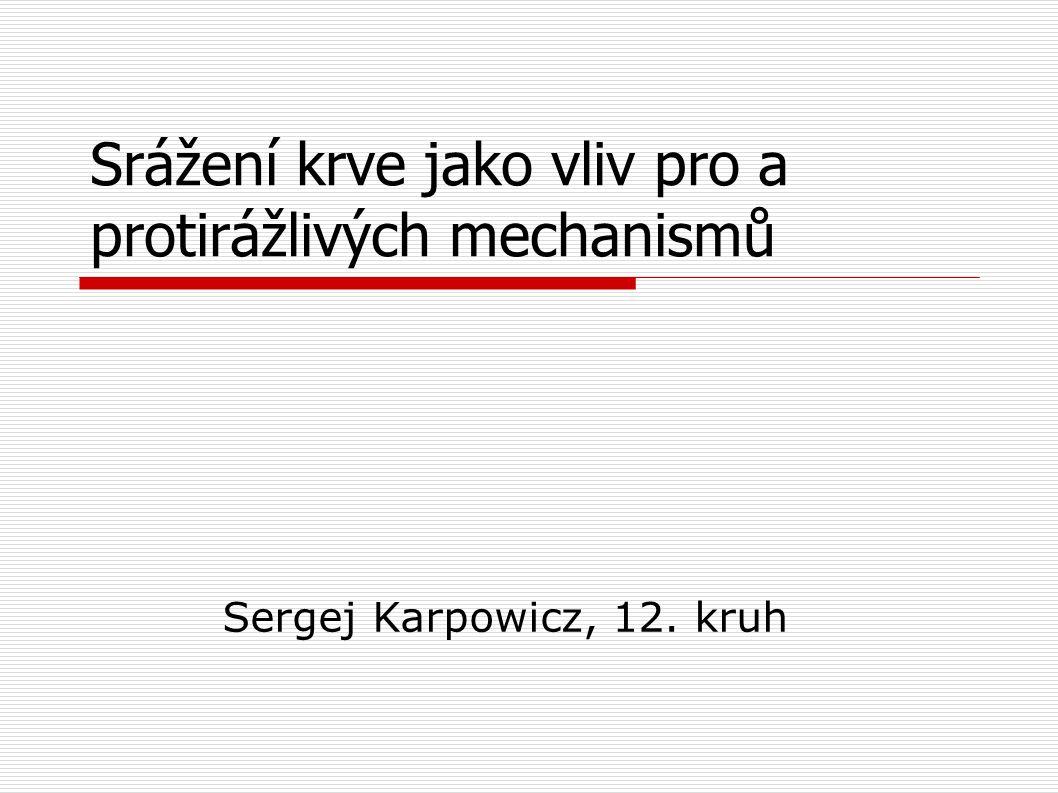 Srážení krve jako vliv pro a protirážlivých mechanismů Sergej Karpowicz, 12. kruh
