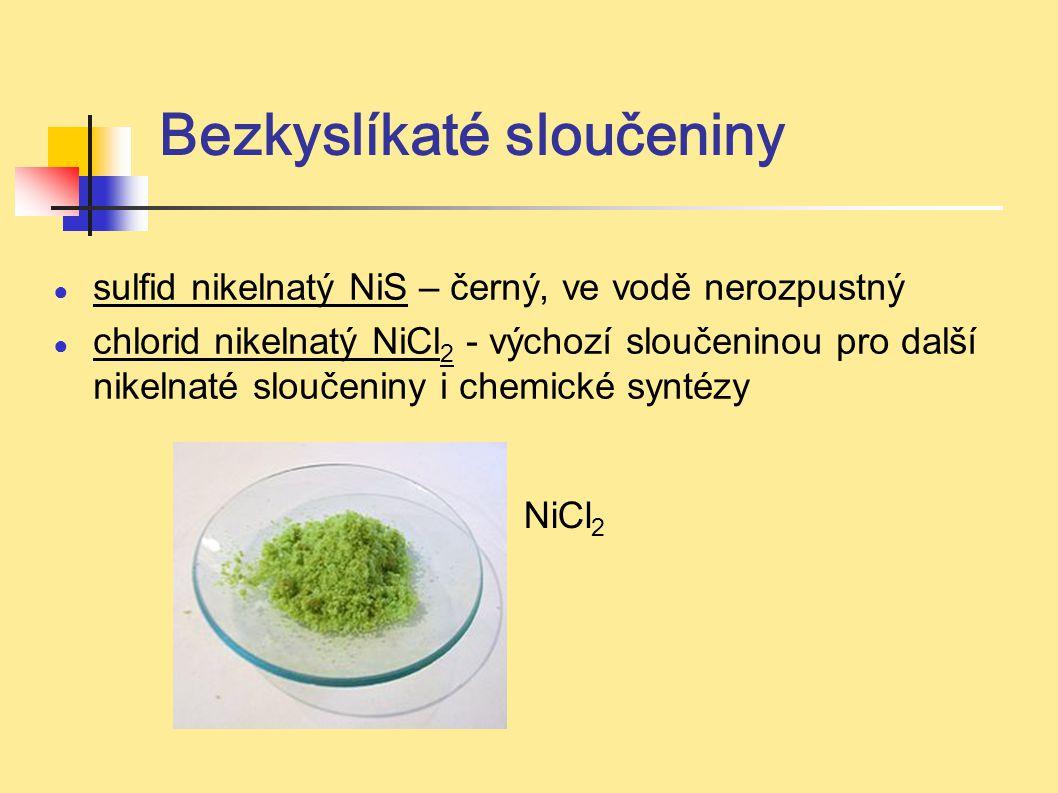 Bezkyslíkaté sloučeniny ● sulfid nikelnatý NiS – černý, ve vodě nerozpustný ● chlorid nikelnatý NiCl 2 - výchozí sloučeninou pro další nikelnaté slouč