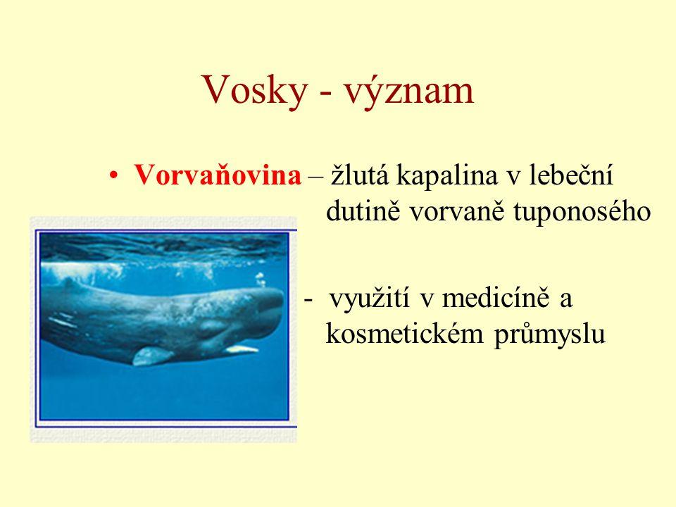 Vosky - význam Vorvaňovina – žlutá kapalina v lebeční dutině vorvaně tuponosého - využití v medicíně a kosmetickém průmyslu