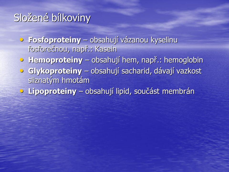 Složené bílkoviny Fosfoproteiny – obsahují vázanou kyselinu fosforečnou, např.: Kasein Fosfoproteiny – obsahují vázanou kyselinu fosforečnou, např.: Kasein Hemoproteiny – obsahují hem, např.: hemoglobin Hemoproteiny – obsahují hem, např.: hemoglobin Glykoproteiny – obsahují sacharid, dávají vazkost sliznatým hmotám Glykoproteiny – obsahují sacharid, dávají vazkost sliznatým hmotám Lipoproteiny – obsahují lipid, součást membrán Lipoproteiny – obsahují lipid, součást membrán
