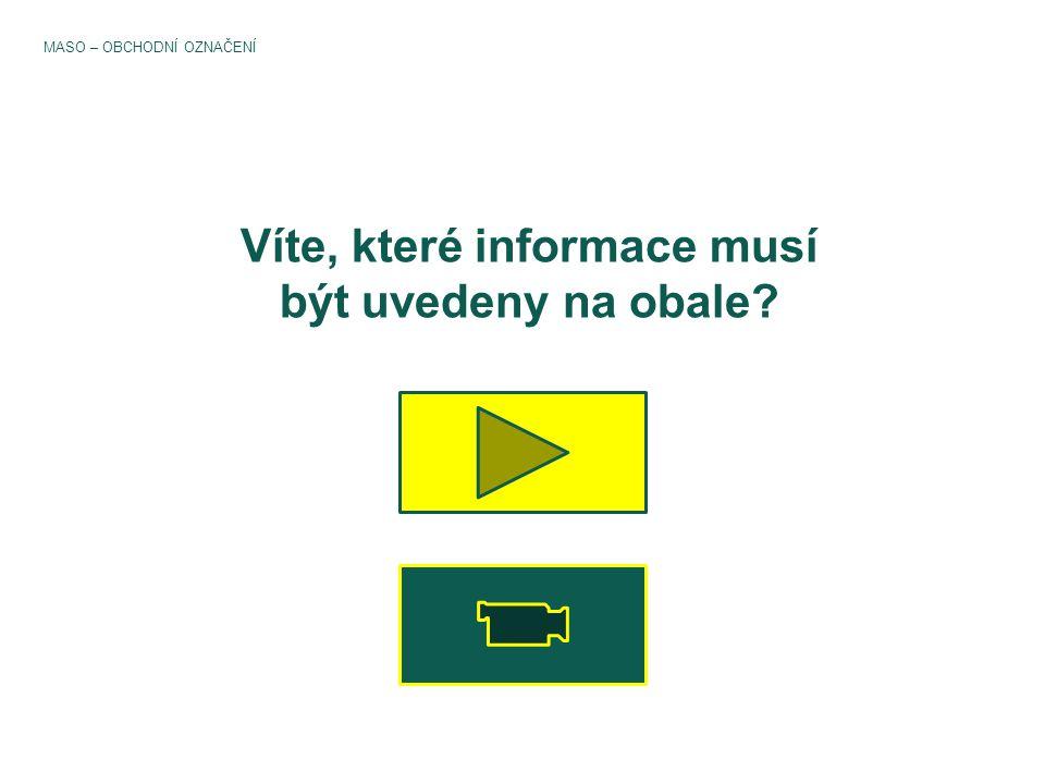 Víte, které informace musí být uvedeny na obale? MASO – OBCHODNÍ OZNAČENÍ