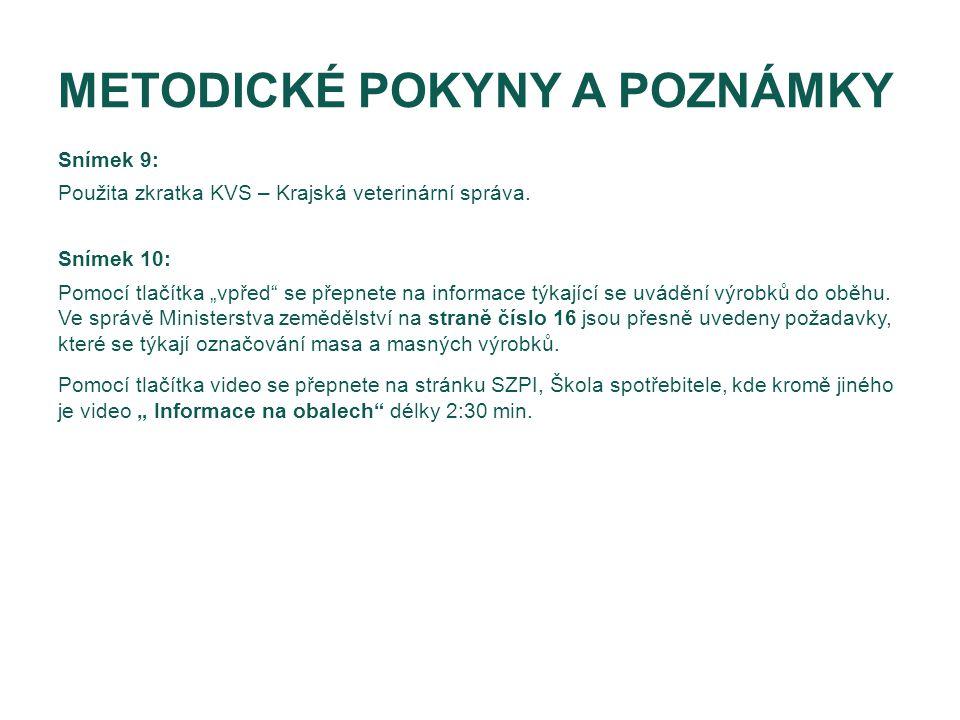 """METODICKÉ POKYNY A POZNÁMKY Snímek 9: Použita zkratka KVS – Krajská veterinární správa. Snímek 10: Pomocí tlačítka """"vpřed"""" se přepnete na informace tý"""