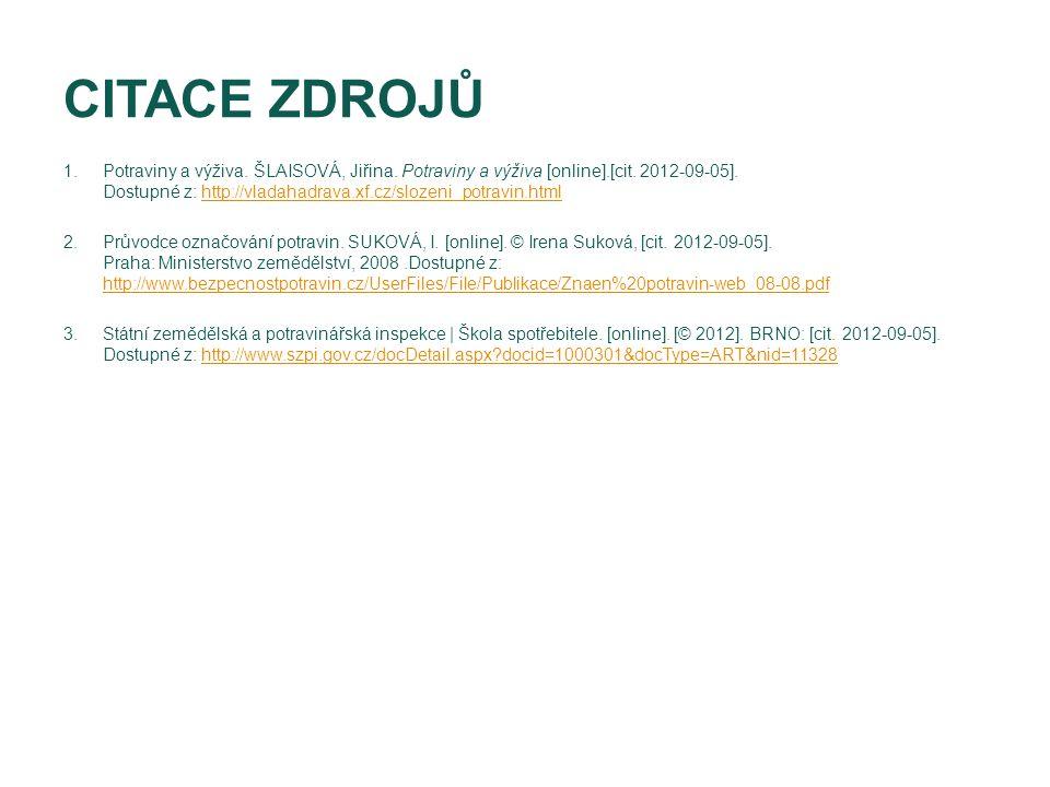 CITACE ZDROJŮ 1.Potraviny a výživa. ŠLAISOVÁ, Jiřina. Potraviny a výživa [online].[cit. 2012-09-05]. Dostupné z: http://vladahadrava.xf.cz/slozeni_pot