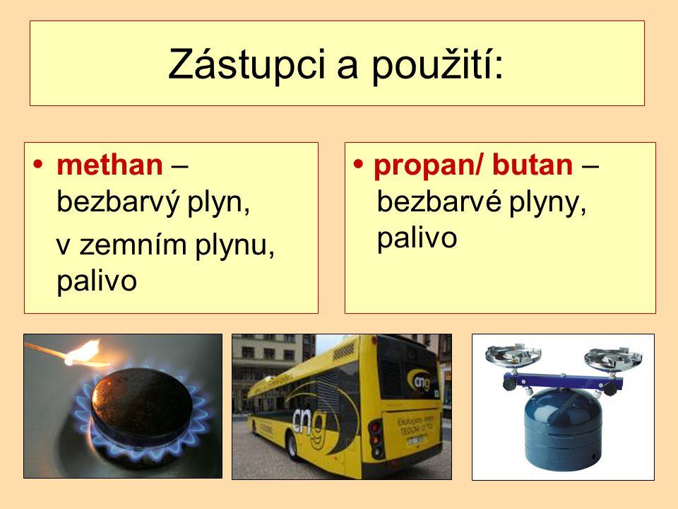  propan/ butan – bezbarvé plyny, palivo Zástupci a použití:  methan – bezbarvý plyn, v zemním plynu, palivo