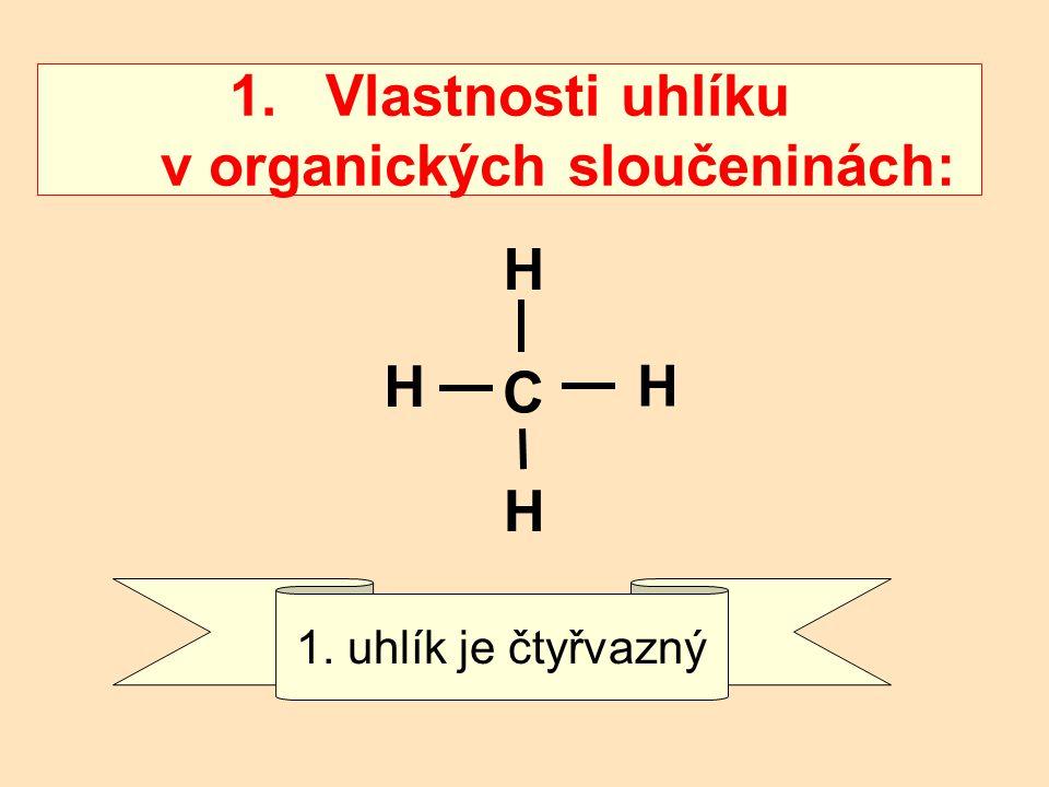 1.Vlastnosti uhlíku v organických sloučeninách: C H H H H 1. uhlík je čtyřvazný