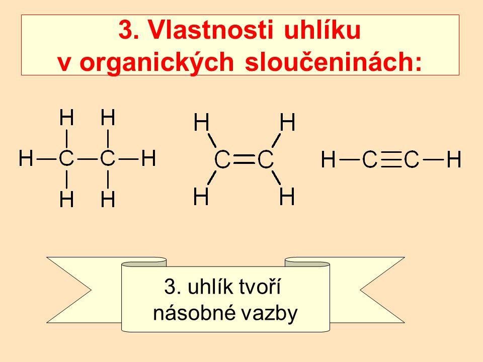3. Vlastnosti uhlíku v organických sloučeninách: 3. uhlík tvoří násobné vazby