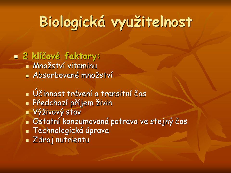 Biologická využitelnost 2 klíčové faktory: 2 klíčové faktory: Množství vitaminu Množství vitaminu Absorbované množství Absorbované množství Účinnost t
