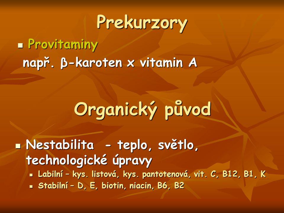 Prekurzory Provitaminy Provitaminy např. β-karoten x vitamin A např. β-karoten x vitamin A Organický původ Nestabilita - teplo, světlo, technologické
