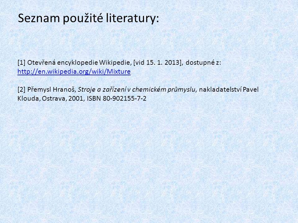 Seznam použité literatury: [1] Otevřená encyklopedie Wikipedie, [vid 15. 1. 2013], dostupné z: http://en.wikipedia.org/wiki/Mixture http://en.wikipedi