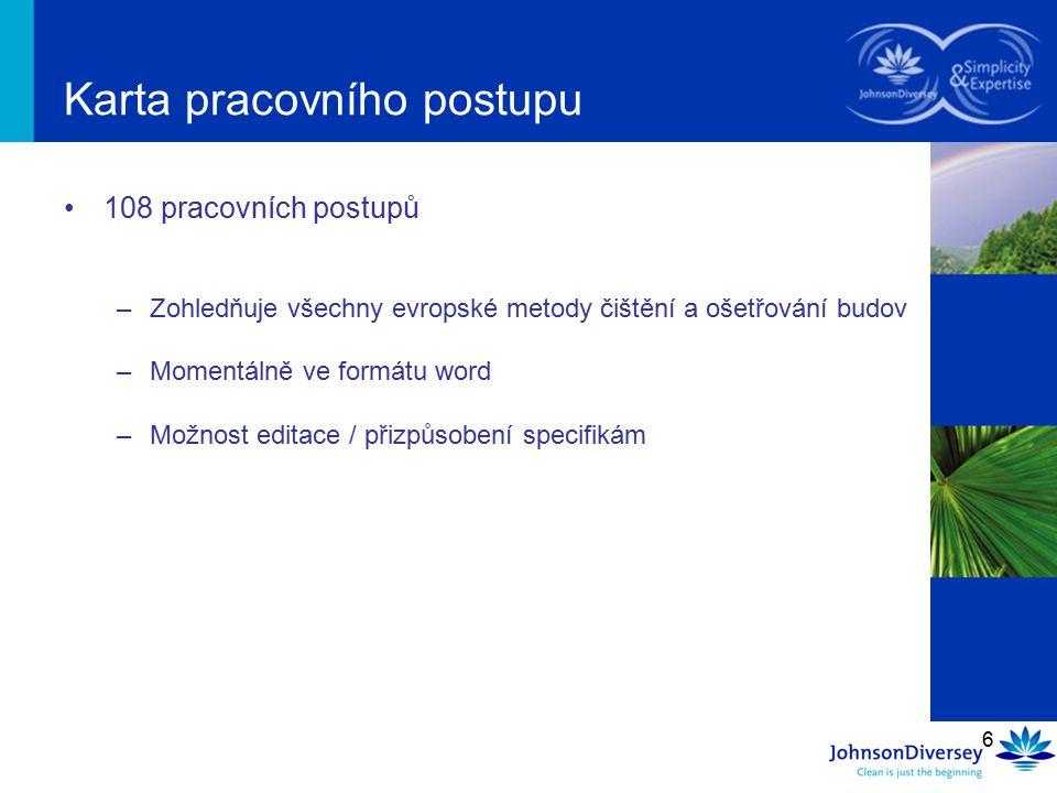 6 Karta pracovního postupu 108 pracovních postupů –Zohledňuje všechny evropské metody čištění a ošetřování budov –Momentálně ve formátu word –Možnost