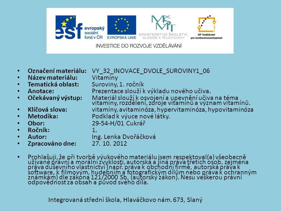 Označení materiálu: VY_32_INOVACE_DVOLE_SUROVINY1_06 Název materiálu:Vitamíny Tematická oblast:Suroviny, 1.