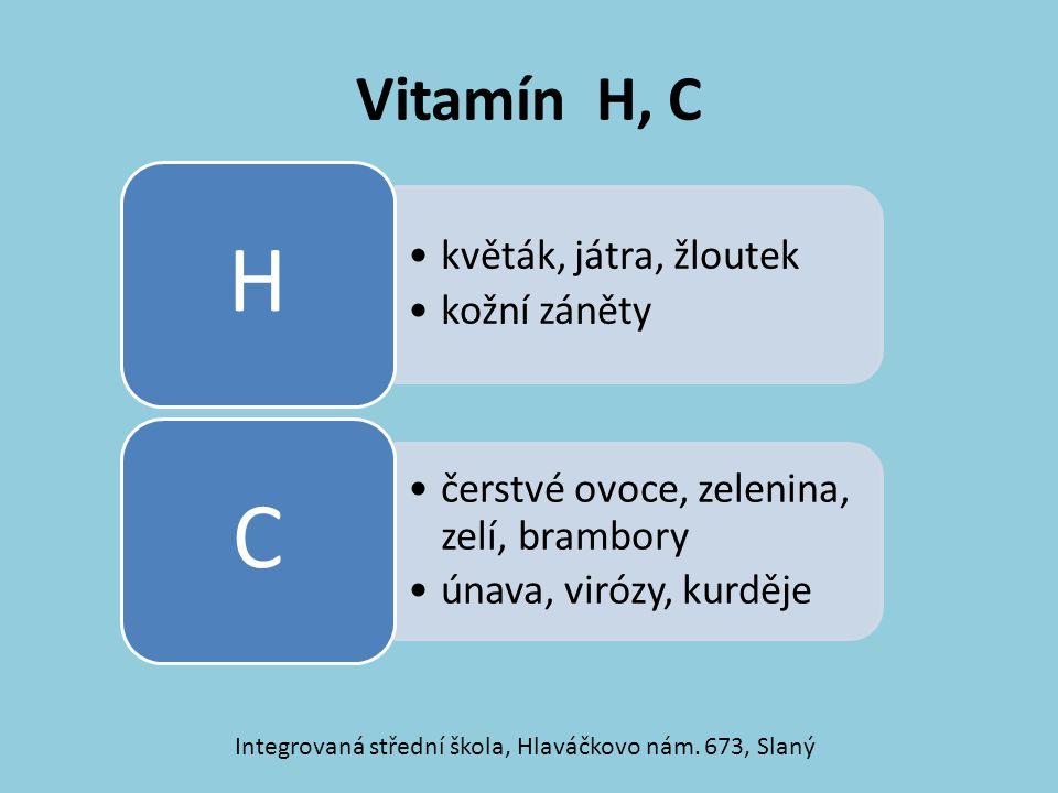 Vitamín H, C květák, játra, žloutek kožní záněty H čerstvé ovoce, zelenina, zelí, brambory únava, virózy, kurděje C Integrovaná střední škola, Hlaváčk
