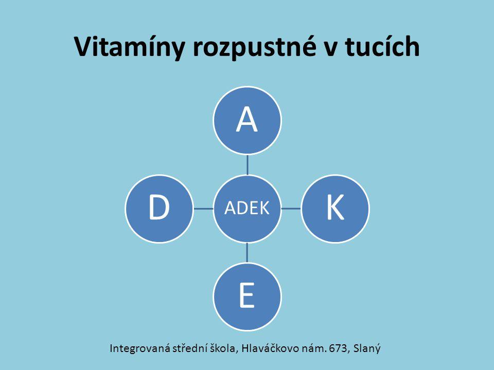 Vitamíny rozpustné v tucích ADEK AKED Integrovaná střední škola, Hlaváčkovo nám. 673, Slaný