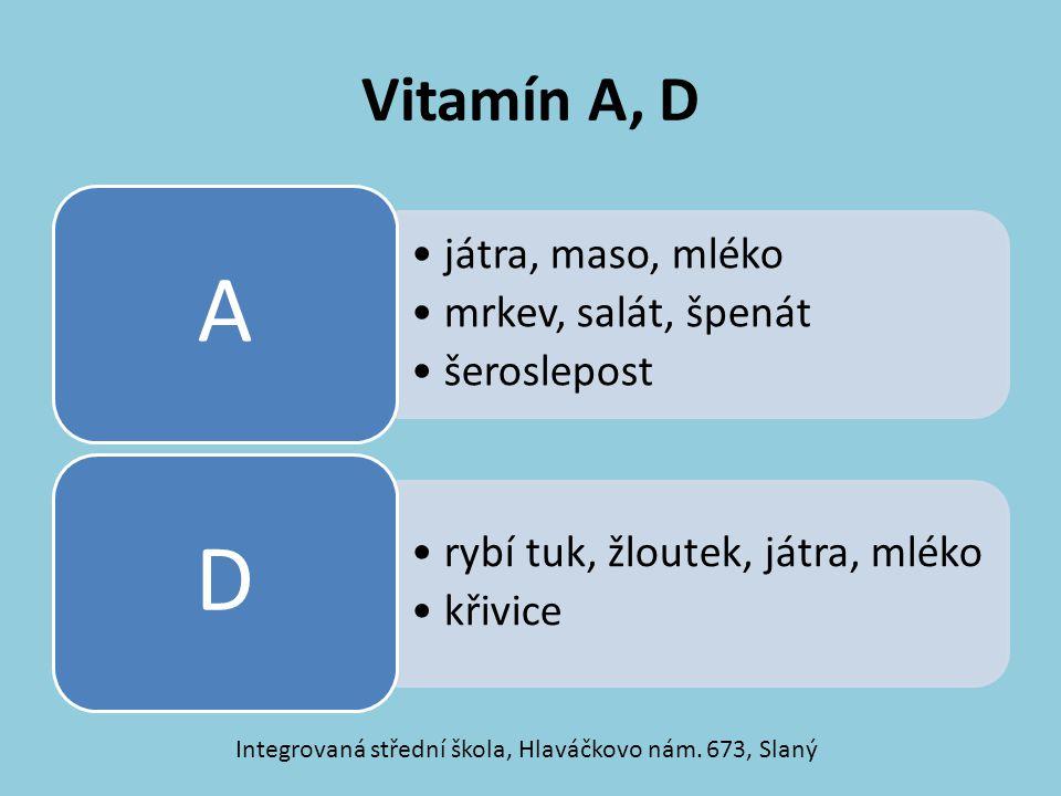 Vitamín A, D játra, maso, mléko mrkev, salát, špenát šeroslepost A rybí tuk, žloutek, játra, mléko křivice D Integrovaná střední škola, Hlaváčkovo nám.