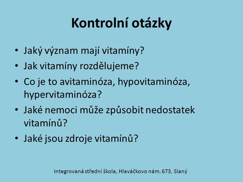 Kontrolní otázky Jaký význam mají vitamíny? Jak vitamíny rozdělujeme? Co je to avitaminóza, hypovitaminóza, hypervitaminóza? Jaké nemoci může způsobit