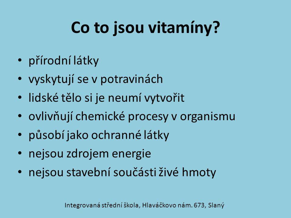 Co to jsou vitamíny? přírodní látky vyskytují se v potravinách lidské tělo si je neumí vytvořit ovlivňují chemické procesy v organismu působí jako och