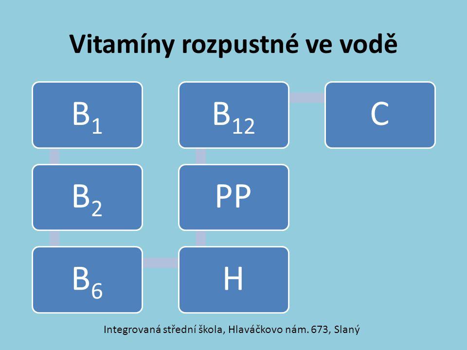 Vitamíny B 1, B 2, B 6 obiloviny, luštěniny, maso žaludeční slabost, nespavost B1 mléko, vejce, vnitřnosti kožní záněty, koutky B2 máslo, mléko, maso, banány kožní a nervové poruchy B6 Integrovaná střední škola, Hlaváčkovo nám.