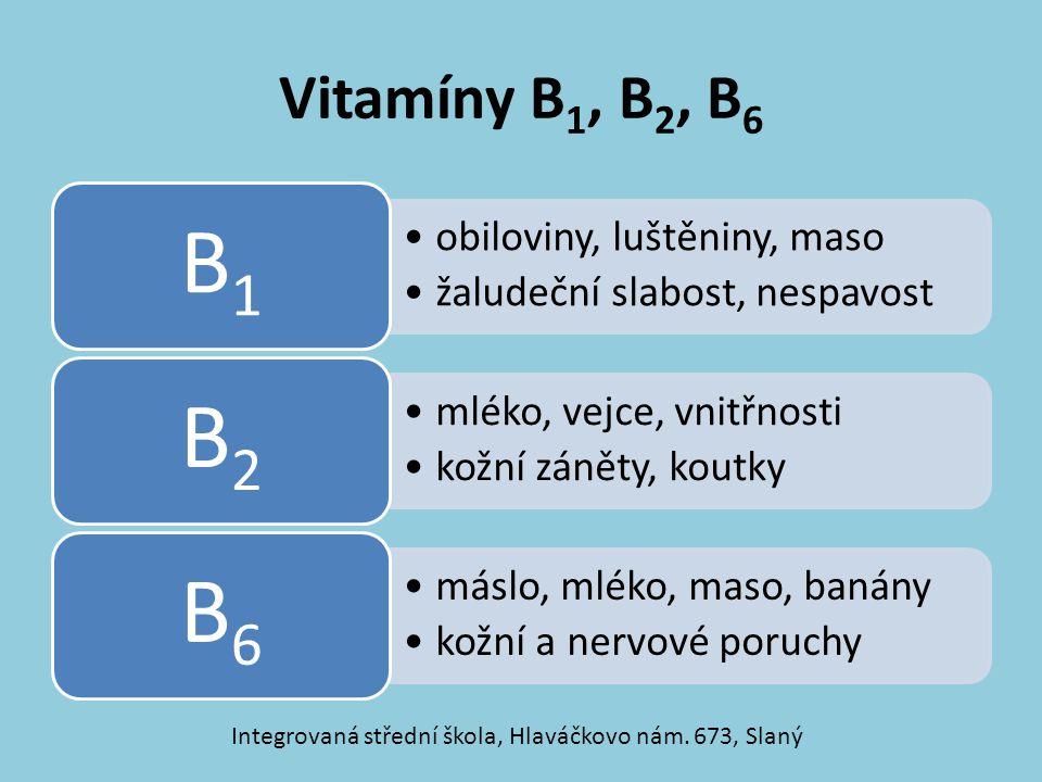 Vitamíny B 1, B 2, B 6 obiloviny, luštěniny, maso žaludeční slabost, nespavost B1 mléko, vejce, vnitřnosti kožní záněty, koutky B2 máslo, mléko, maso,