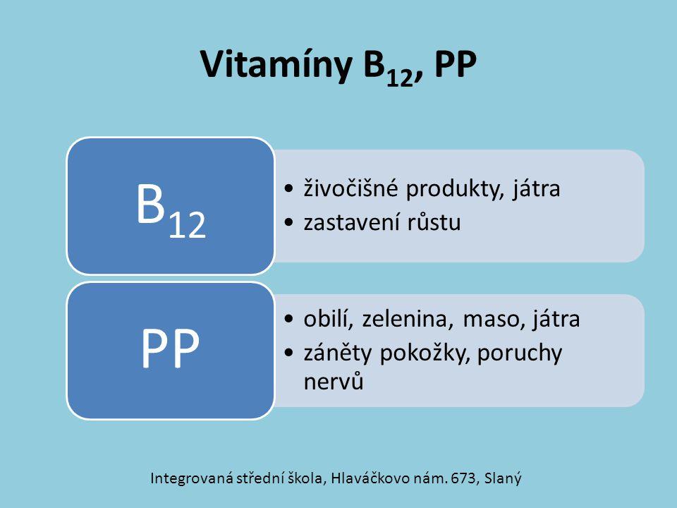 Vitamíny B 12, PP živočišné produkty, játra zastavení růstu B12 obilí, zelenina, maso, játra záněty pokožky, poruchy nervů PP Integrovaná střední škol