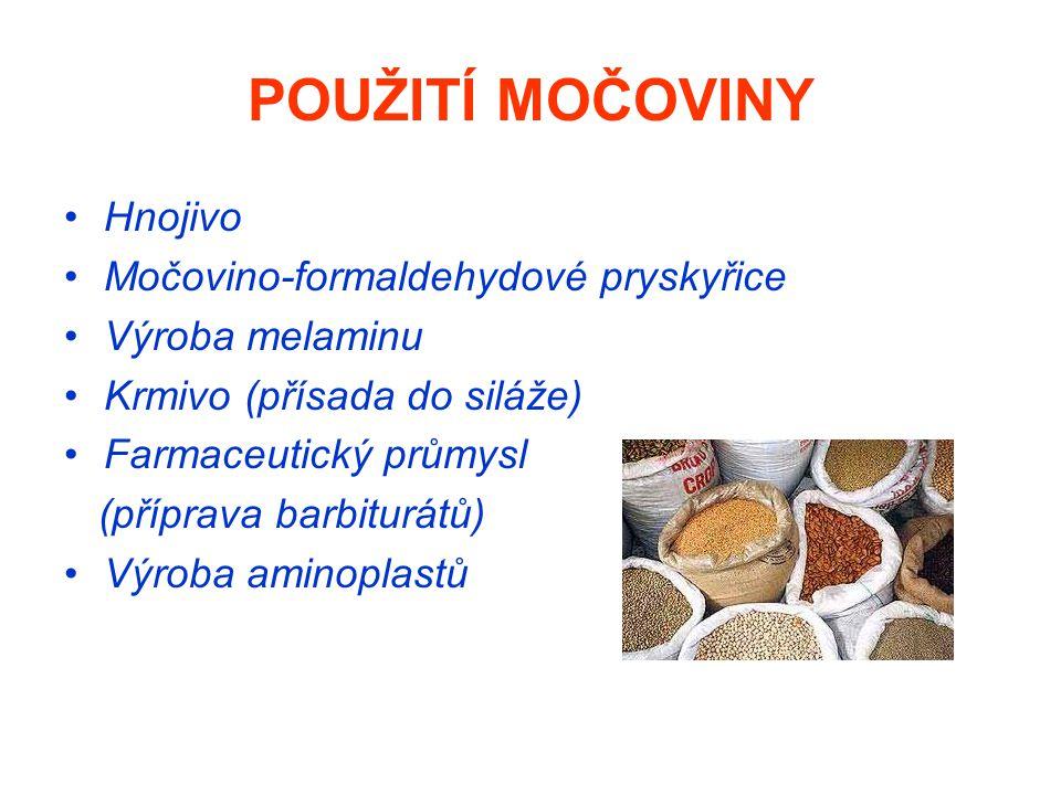 POUŽITÍ MOČOVINY Hnojivo Močovino-formaldehydové pryskyřice Výroba melaminu Krmivo (přísada do siláže) Farmaceutický průmysl (příprava barbiturátů) Vý