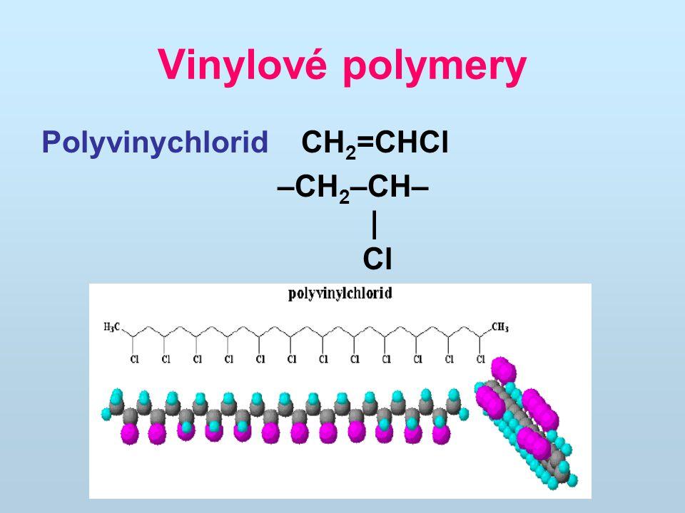 Vinylové polymery Polyvinychlorid CH 2 =CHCl –CH 2 –CH– | Cl