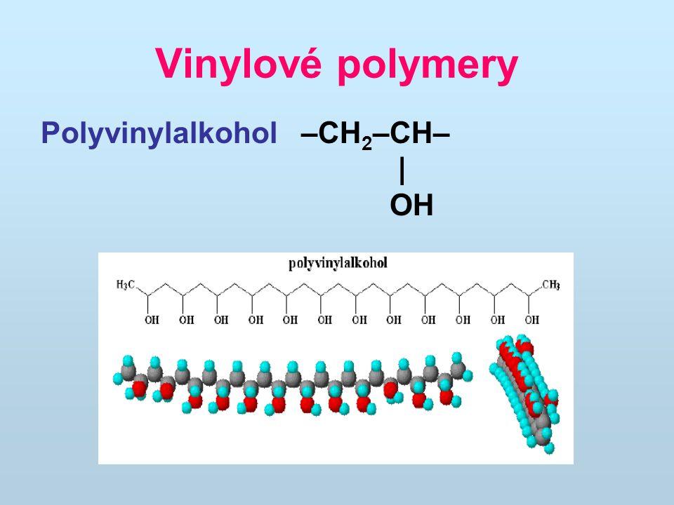 Vinylové polymery Polyvinylalkohol –CH 2 –CH– | OH