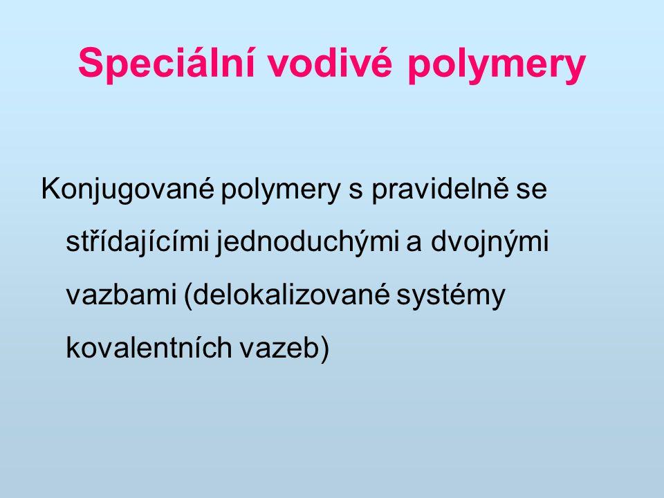 Speciální vodivé polymery Konjugované polymery s pravidelně se střídajícími jednoduchými a dvojnými vazbami (delokalizované systémy kovalentních vazeb)
