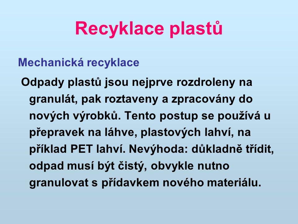 Recyklace plastů Mechanická recyklace Odpady plastů jsou nejprve rozdroleny na granulát, pak roztaveny a zpracovány do nových výrobků.