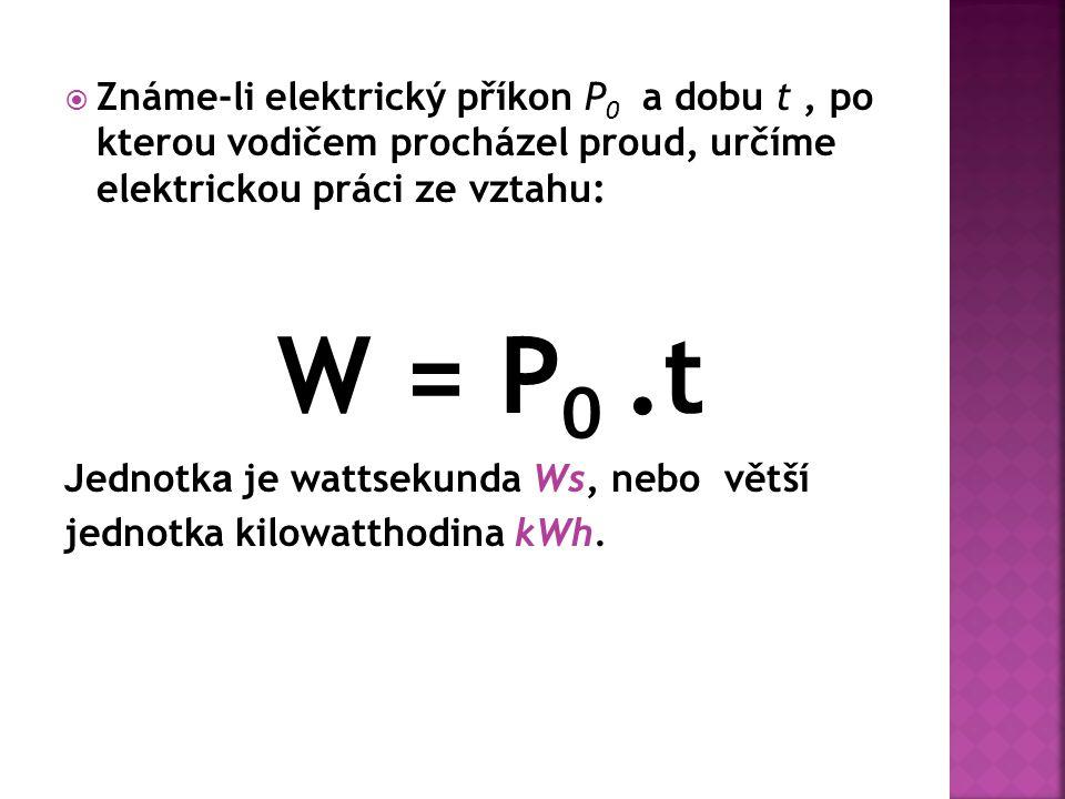  Známe-li elektrický příkon P 0 a dobu t, po kterou vodičem procházel proud, určíme elektrickou práci ze vztahu: W = P 0.t Jednotk a je wattsekunda Ws, nebo větší jednotka kilowatthodina kWh.