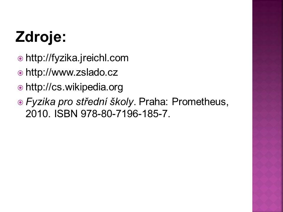  http://fyzika.jreichl.com  http://www.zslado.cz  http://cs.wikipedia.org  Fyzika pro střední školy.
