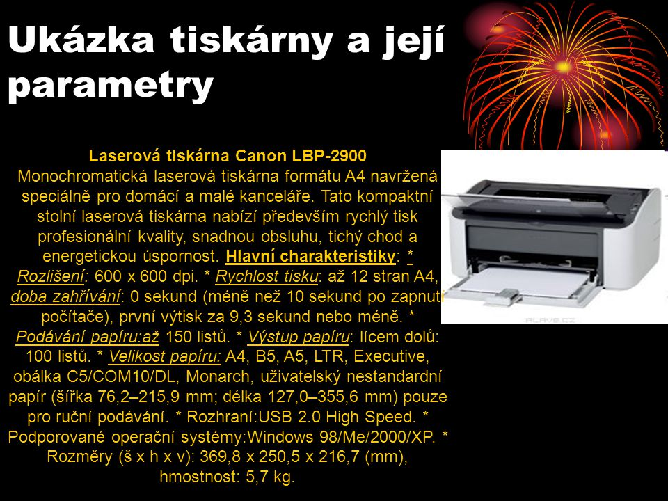Ukázka tiskárny a její parametry Laserová tiskárna Canon LBP-2900 Monochromatická laserová tiskárna formátu A4 navržená speciálně pro domácí a malé ka