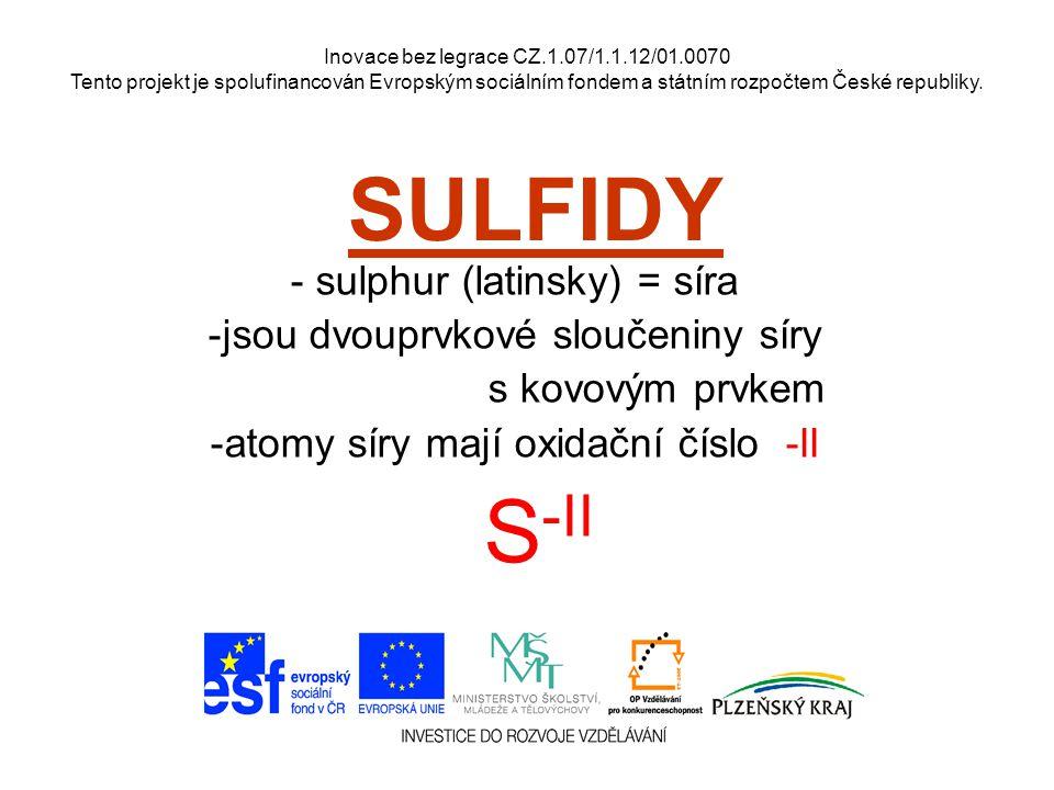 PŘÍDAVNÉ JMÉNOPODSTATNÉ JMÉNO Chemické názvosloví sulfidů NÁZEV sulfid - podle kovového prvku sloučeného se sírou - koncovka podle oxidačního čísla Pořadí prvků v názvu sulfidu je opačné než ve vzorci.