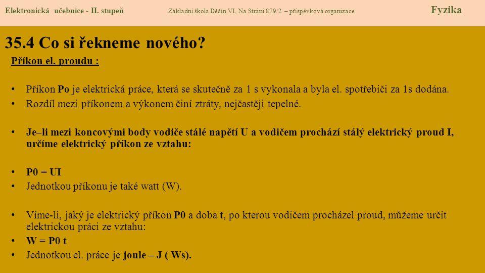 35.4 Co si řekneme nového? Elektronická učebnice - II. stupeň Základní škola Děčín VI, Na Stráni 879/2 – příspěvková organizace Fyzika Příkon el. prou