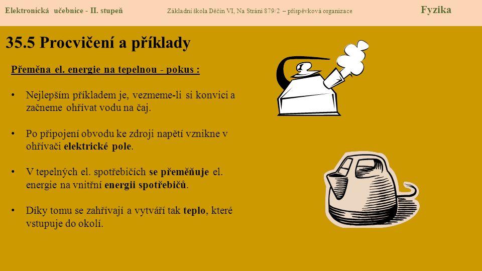 35.5 Procvičení a příklady Elektronická učebnice - II. stupeň Základní škola Děčín VI, Na Stráni 879/2 – příspěvková organizace Fyzika Přeměna el. ene