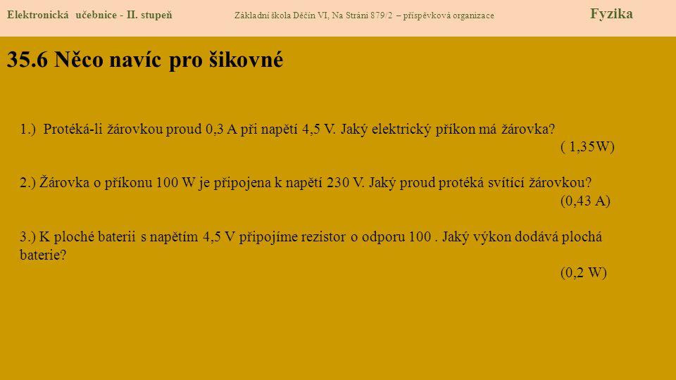 35.6 Něco navíc pro šikovné Elektronická učebnice - II. stupeň Základní škola Děčín VI, Na Stráni 879/2 – příspěvková organizace Fyzika 1.) Protéká-li