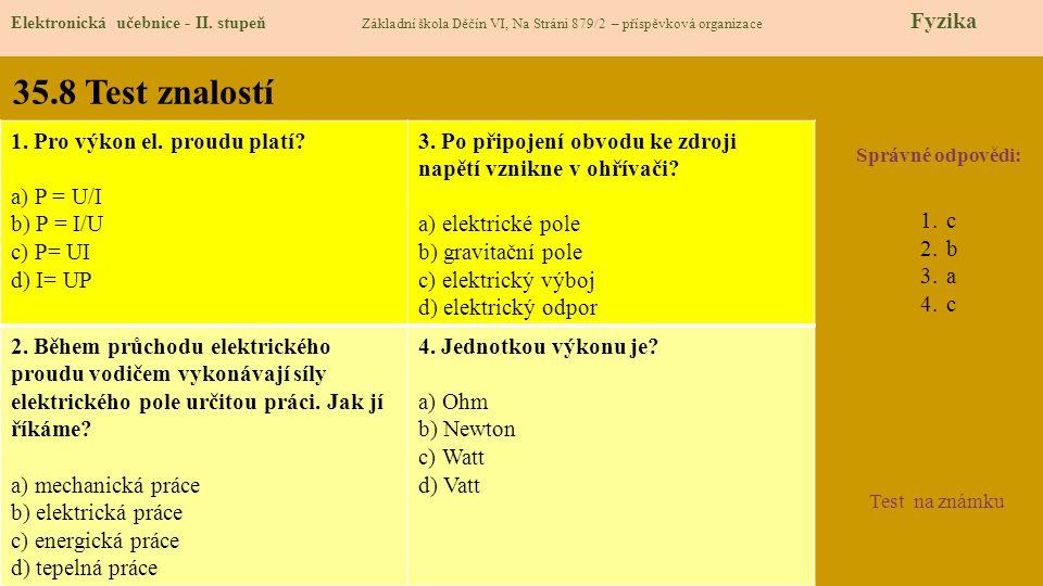 35.8 Test znalostí Správné odpovědi: 1.c 2.b 3.a 4.c Test na známku Elektronická učebnice - II. stupeň Základní škola Děčín VI, Na Stráni 879/2 – přís
