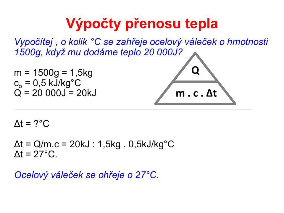 Vypočítej, o kolik °C se zahřeje ocelový váleček o hmotnosti 1500g, když mu dodáme teplo 20 000J? m = 1500g = 1,5kg c o = 0,5 kJ/kg°C Q = 20 000J = 20