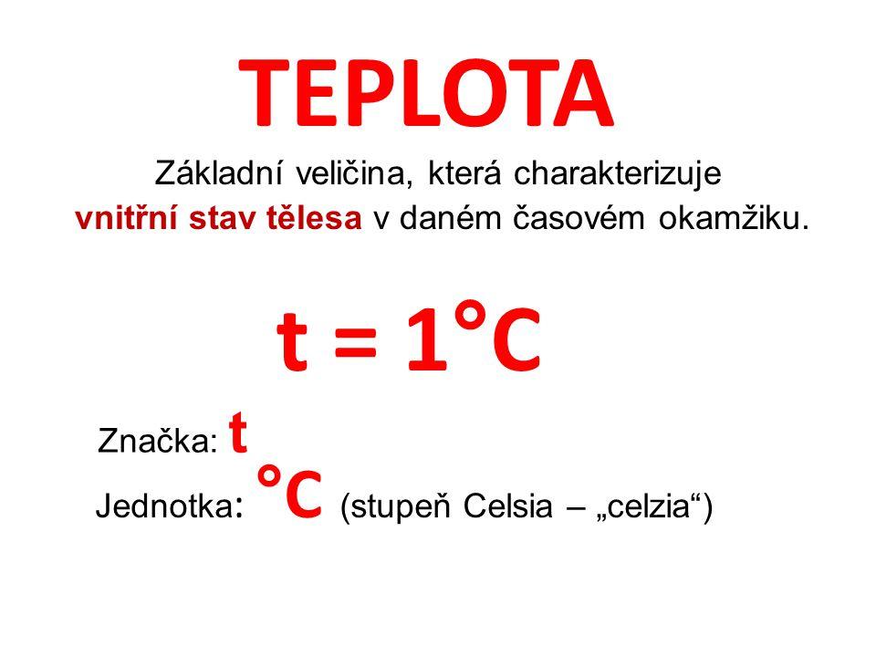 """TEPLOTA Základní veličina, která charakterizuje vnitřní stav tělesa v daném časovém okamžiku. Značka: t Jednotka : °C (stupeň Celsia – """"celzia"""") t = 1"""