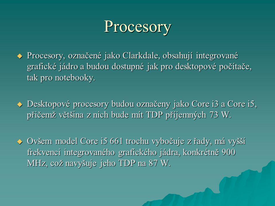 Procesory  Procesory, označené jako Clarkdale, obsahují integrované grafické jádro a budou dostupné jak pro desktopové počítače, tak pro notebooky.